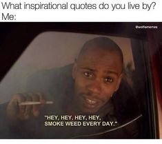 Old school Dave Chapelle Funny Weed Memes, Weed Jokes, 420 Memes, Weed Humor, Funny Quotes, Funny Shit, Funny Pics, Drug Memes, Frases