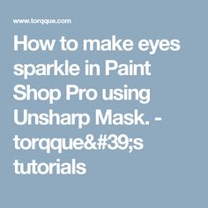 How to make eyes sparkle in Paint Shop Pro using Unsharp Mask. - torqque's tutorials
