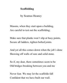 Seamus Heaney 'Scaffolding'. 3 April 1939 Co. Derry, Northern Ireland Died 30 August 2013 (aged 74) Dublin, Ireland Occupation Poet, playwright, translator Nationality Irish