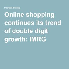 Online shopping continues its trend of double digit growth: IMRG