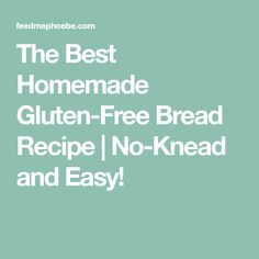 The Best Homemade Gluten-Free Bread Recipe | No-Knead and Easy!