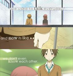"""We used to talk everyday and now its like we don't even know each other.."" 