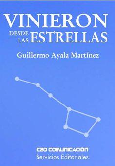 Vinieron desde las Estrellasy otros relatos extraordinarios /  / Guillermo Ayala Martínez
