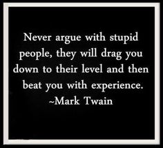 Hah! the wisdom of Mark Twain... I hope to remember this one.