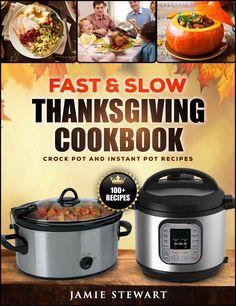 Fast and Slow Thanksgiving Cookbook - 100+ Instant Pot and Crock Pot Recipes for Your Thanksgiving Dinner (Slow Cooking, Pressure Cooker, Clean Eating, Healthy Recipes) - Kindle edition by Jamie Stewart. Cookbooks, Food & Wine Kindle eBooks @ Amazon.com.