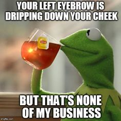 But Thats None Of My Business - Funny Kermit meme