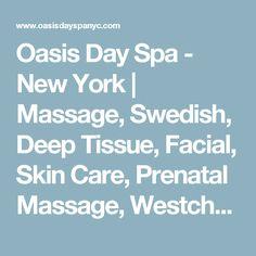Oasis Day Spa - New York   Massage, Swedish, Deep Tissue, Facial, Skin Care, Prenatal Massage, Westchester