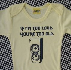 IF I'M TOO LOUD YOU'RE TOO OLD FUNNY BABY ONESIE by HutchMe