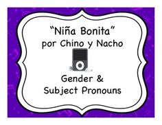 "Spanish gender & subject pronoun activities with the song ""Niña Bonita"" by Chino y Nacho.  My students LOVED this - great way to spice up a boring topic!"