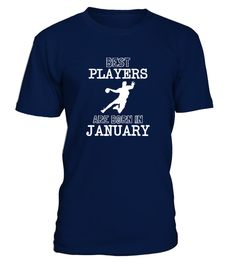 # Best HandBall Players  Born In January .  Best Handball players are born in January.Limited Edition Tee available in different colors and styles, choose your favorite one from the available products menù.Grab Yours Now!Order 2 or more to save on shipping cost.