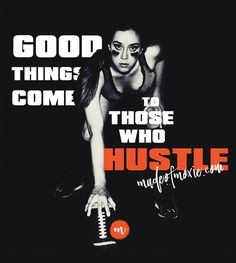 Good things come to those who hustle | Made of Moxie madeofmoxie.com