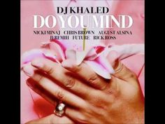 Dj khaled Ft. Nicki Minaj, Chris Brown, August Alsina, Jeremih, Future, Rick Ross _ Do You Mind - YouTube