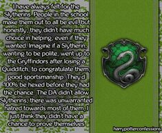 I have always felt for the Slytherins. People in the school make...