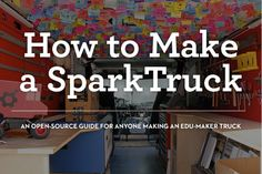 How to Make a SparkTruck! Also Lesson Planning, Tool Cards, and other resources. Mobile Makespace