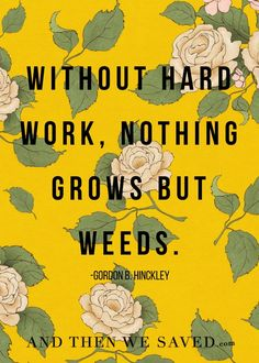 """Without hard work,"