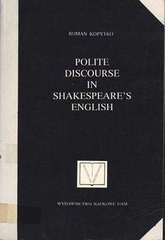 Polite discourse in Shakespeare's English / Roman Kopytko ; [redaktor, Andrzej Pietrzak ; redaktor techniczny, Michal Lyssowski]