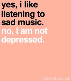 I love sad songs...                                                              #music                                                               #sad                                                               #depressed