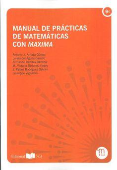 Manual de prácticas de matemáticas con Máxima Antonio J. Arriaza Gómez... [et al.] Cádiz : Universidad de Cádiz, Servicio de Publicaciones, [2015] Novedades Abril 2017