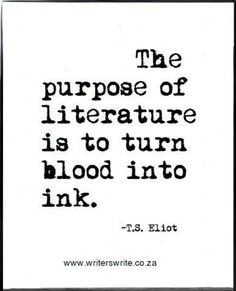 The purpose of literature is to turn blood into art. ~ ~ ~ ~ T.S. Eliot.  ♥.•*¨*• ¸¸¸P O E T R Y¸¸¸.•*¨*• ♥