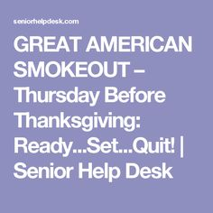 GREAT AMERICAN SMOKEOUT – Thursday Before Thanksgiving: Ready...Set...Quit! | Senior Help Desk