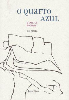meia-noite todo dia: O Quarto Azul e outros poemas - Rui Caeiro