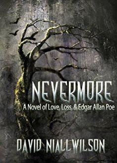 Amazon.com: Nevermore - A Novel of Love, Loss, & Edgar Allan Poe eBook: David Niall Wilson, Lisa Snellings: Kindle Store