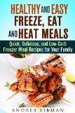 Healthy and Easy Freeze, Eat, and Heat Meals: Quick, Delicious, and Low-Carb Freezer Meal Recipes for Your Family (Microwave Meals) - http://howtomakeastorageshed.com/articles/healthy-and-easy-freeze-eat-and-heat-meals-quick-delicious-and-low-carb-freezer-meal-recipes-for-your-family-microwave-meals/
