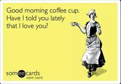Coffee... i love you.