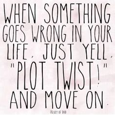 """When something goes wrong in your life, just yell """"plot twist!"""" and move on! Pink Pad - the app for women - pinkp.ad"""