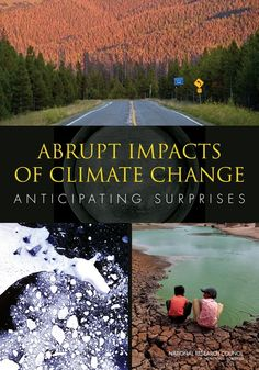 Abrupt Impacts of Climate Change:  Anticipating Surprises (2013). Download a free PDF at http://www.nap.edu/catalog.php?record_id=18373&utm_source=pinterest
