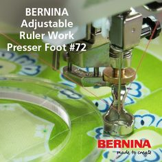 Bernina University 2016 is excited to introduce the BERNINA Adjustable  Ruler Work Foot! Compatible with line of home sewing machines, the  Adjustable Ruler Work Foot #72 can be adjusted in height to adapt to a  variety of fabric thicknesses. This will be your new perfect presser foot  for ruler work with your domestic BERNINA machine. Available later this  year at Say it with Stitches   941-925-3855.