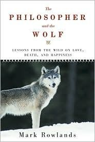 The Philosopher and the Wolf ~ Mark Rowlands