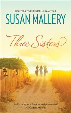 """Three Sisters - Susan Mallery """"Sometimes sisters are made not born."""" And sometimes we luck out to have friends that help you through loss and celebrate the good times. A great book about female friendships."""