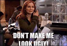 Don't make me look ugly!