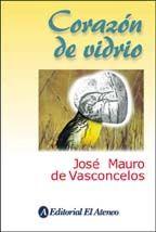 corazón de vidrio - DE VASCONCELOS, JOSE MAURO