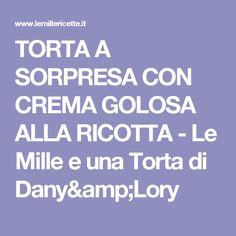 TORTA A SORPRESA CON CREMA GOLOSA ALLA RICOTTA - Le Mille e una Torta di Dany&Lory