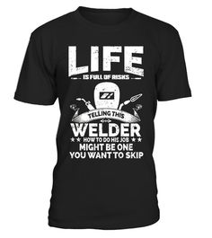 """# Life is full of risk and this Welder might be one T-shirt .  Special Offer, not available in shops      Comes in a variety of styles and colours      Buy yours now before it is too late!      Secured payment via Visa / Mastercard / Amex / PayPal      How to place an order            Choose the model from the drop-down menu      Click on """"Buy it now""""      Choose the size and the quantity      Add your delivery address and bank details      And that's it!      Tags: Life is full of risk and…"""