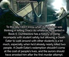 To this day I dont know what Dumbledore was thinking in...