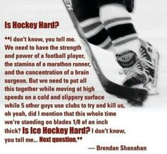 Hockey -Hall of Famer! It is hard! Only the best athletes can play hockey.more difficult than baseball, basketball, football, lacrosse, and all the other sports. Bruins Hockey, Hockey Mom, Hockey Games, Hockey Players, Hockey Stuff, Funny Hockey, Hockey Party, Youth Hockey, Hockey Shirts
