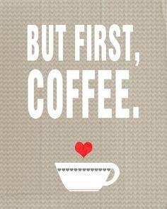 Maar eerst koffie  But first coffee