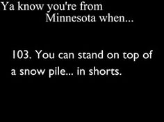 Especially those snow piles in shopping mall parking lots.takes til at least May for them to melt completely. Minnesota Funny, Minnesota Home, You Know Your From Minnesota, Shooting Photo Couple, Mn Weather, Park Rapids, White Bear Lake, Miss Match, North Dakota