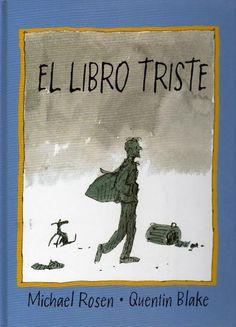 """Michael Rosen / Quentin Blake. El Llibre trist/ El libro triste"""". Editorial Serres.2004 Tenim dret a estar tristos, la mort d'un fill causa un dolor infinit."""