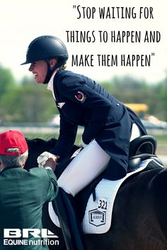 """""""Stop waiting for things to happen and make them happen"""" equestrian quote Help your horse avoid muscle fatigue during competition and hauling with UnLock muscle recovery supplement. #BRLequine #reachyourgoals #dressage #equestrian #performancehorse"""