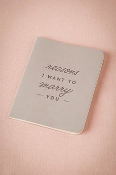 Reasons I Want to Marry You Journal... What a great gift to give your groom the day of the wedding