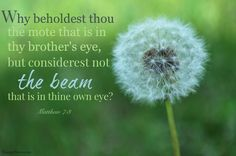 """LDS General Conference. President Uchtdorf: """"Why beholdest thou the mote that in is thy brother's eye, but considerest not the beam that is in thine own eye?"""" #ldsconf #lds #quotes"""