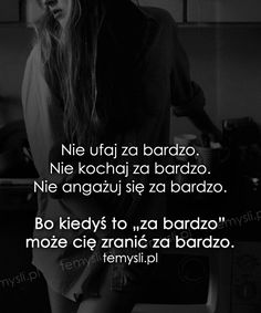 Nie ufaj za bardzo... True Quotes, Motivational Quotes, Qoutes, More Than Words, Motto, Proverbs, Peace And Love, Quotations, Texts