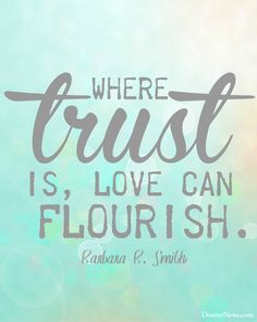 """""""Where trust is, love can flourish."""" Sister Barbara B. Smith 