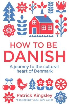How to be Danish - A journey to the cultural heart of Denmark