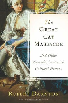 The great cat massacre and other episodes in French cultural history, Robert Darnton