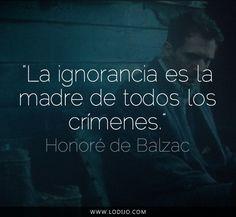 Lo dijo... Honoré de Balzac   #Frases célebres y dichos populares